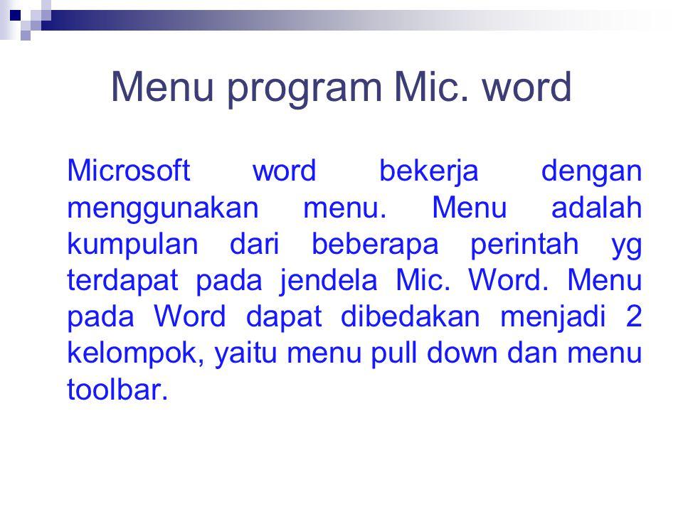 Menu program Mic. word Microsoft word bekerja dengan menggunakan menu. Menu adalah kumpulan dari beberapa perintah yg terdapat pada jendela Mic. Word.