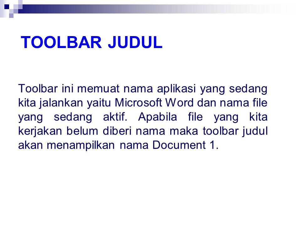 TOOLBAR JUDUL Toolbar ini memuat nama aplikasi yang sedang kita jalankan yaitu Microsoft Word dan nama file yang sedang aktif. Apabila file yang kita