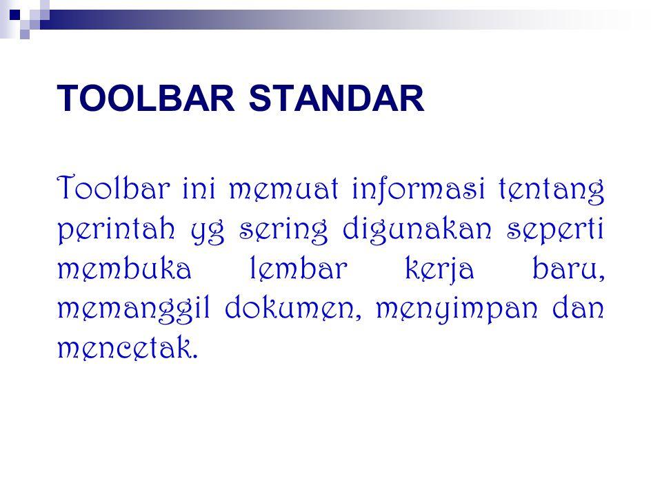 TOOLBAR STANDAR Toolbar ini memuat informasi tentang perintah yg sering digunakan seperti membuka lembar kerja baru, memanggil dokumen, menyimpan dan