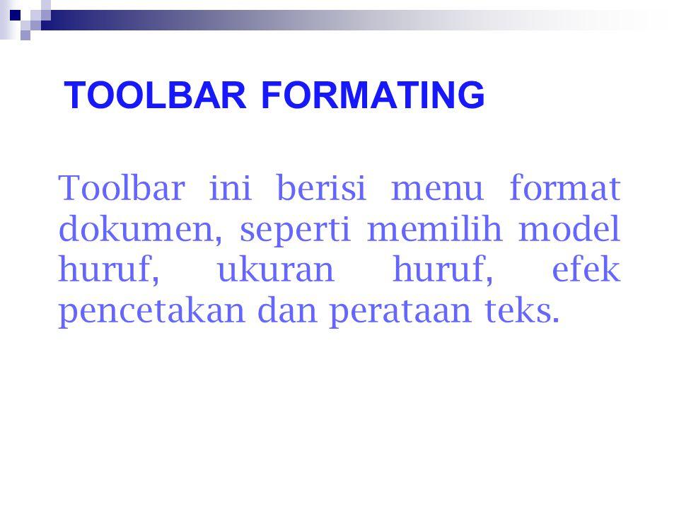TOOLBAR FORMATING Toolbar ini berisi menu format dokumen, seperti memilih model huruf, ukuran huruf, efek pencetakan dan perataan teks.