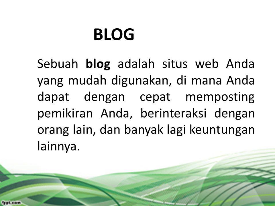 Keuntungan Blog Mudah di buat Cocok untuk semua user Bisa dimanfaatkan sesuai kebutuhan pada tiap profesi Send of purpose; blog dibuat sesuai tujuan dan kebutuhan Melatih berpikir, menyampaikan pendapat, pengalaman, dan menulis.