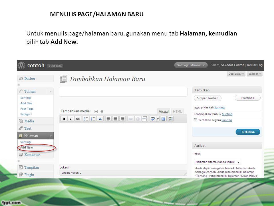 MENULIS PAGE/HALAMAN BARU Untuk menulis page/halaman baru, gunakan menu tab Halaman, kemudian pilih tab Add New.