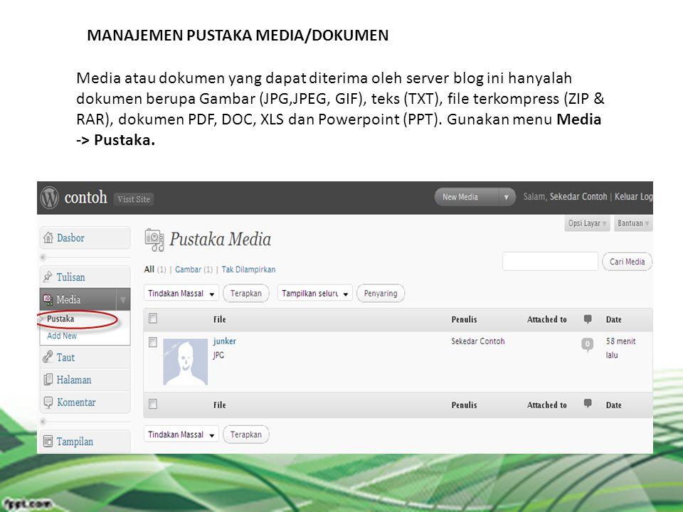 MANAJEMEN PUSTAKA MEDIA/DOKUMEN Media atau dokumen yang dapat diterima oleh server blog ini hanyalah dokumen berupa Gambar (JPG,JPEG, GIF), teks (TXT)