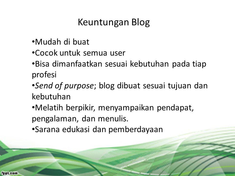 Keuntungan Blog Mudah di buat Cocok untuk semua user Bisa dimanfaatkan sesuai kebutuhan pada tiap profesi Send of purpose; blog dibuat sesuai tujuan d
