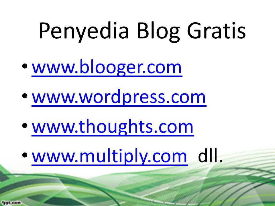 Penyedia Blog Gratis www.blooger.com www.wordpress.com www.thoughts.com www.multiply.com dll. www.multiply.com