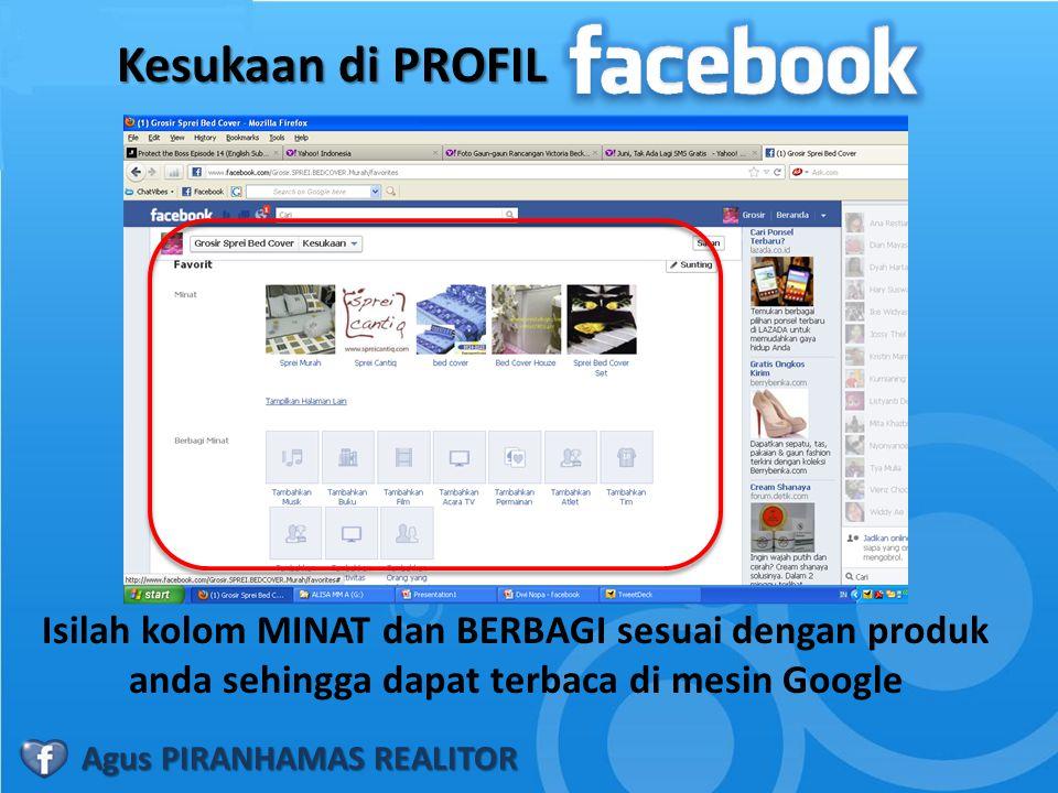 Kesukaan di PROFIL Isilah kolom MINAT dan BERBAGI sesuai dengan produk anda sehingga dapat terbaca di mesin Google Agus PIRANHAMAS REALITOR