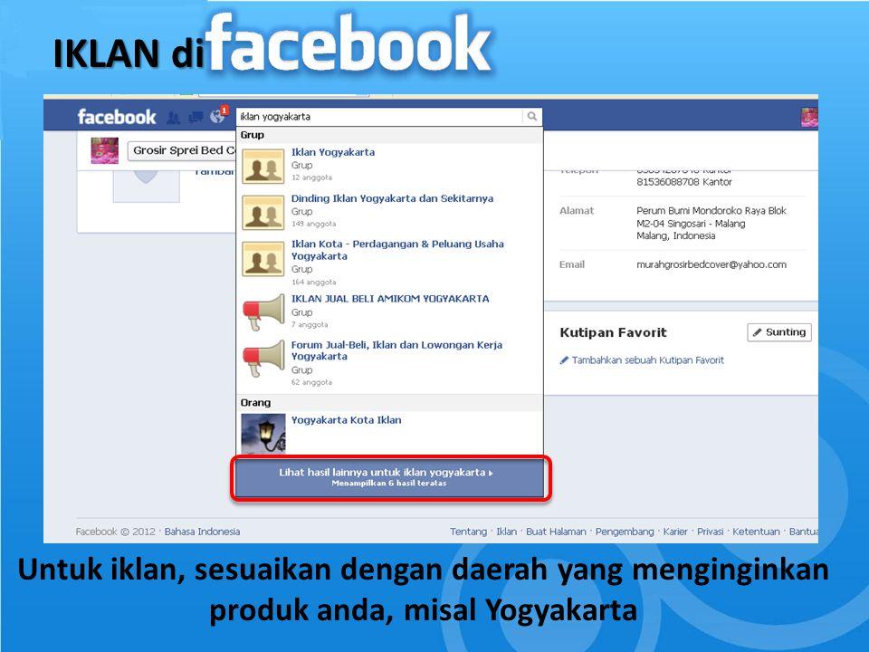 IKLAN di Untuk iklan, sesuaikan dengan daerah yang menginginkan produk anda, misal Yogyakarta
