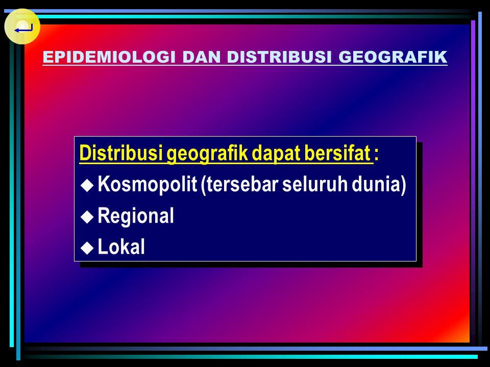 EPIDEMIOLOGI DAN DISTRIBUSI GEOGRAFIK Epidemiologi tergantung pada :  Adanya sumber infeksi  Keadaan lingkungan  Tersedianya vektor (bagi yang memb