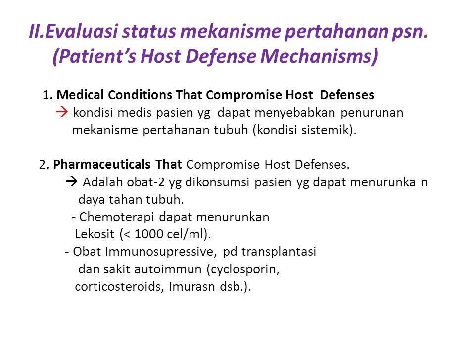 II.Evaluasi status mekanisme pertahanan psn. (Patient's Host Defense Mechanisms) 1. Medical Conditions That Compromise Host Defenses  kondisi medis p