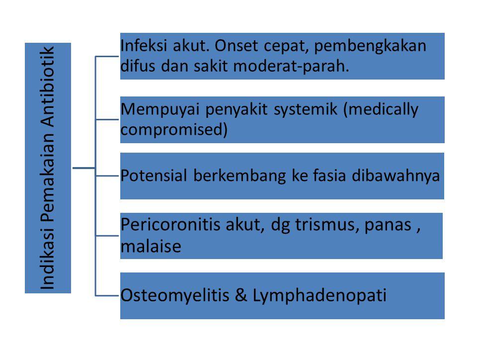 Indikasi Pemakaian Antibiotik Infeksi akut. Onset cepat, pembengkakan difus dan sakit moderat-parah. Mempuyai penyakit systemik (medically compromised