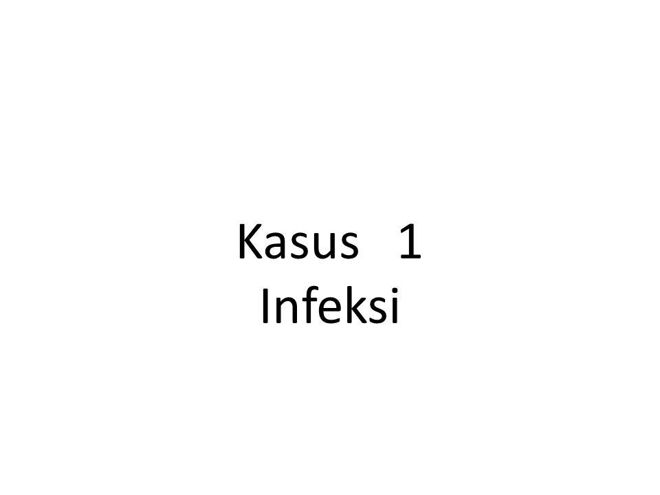 Kasus 1 Infeksi