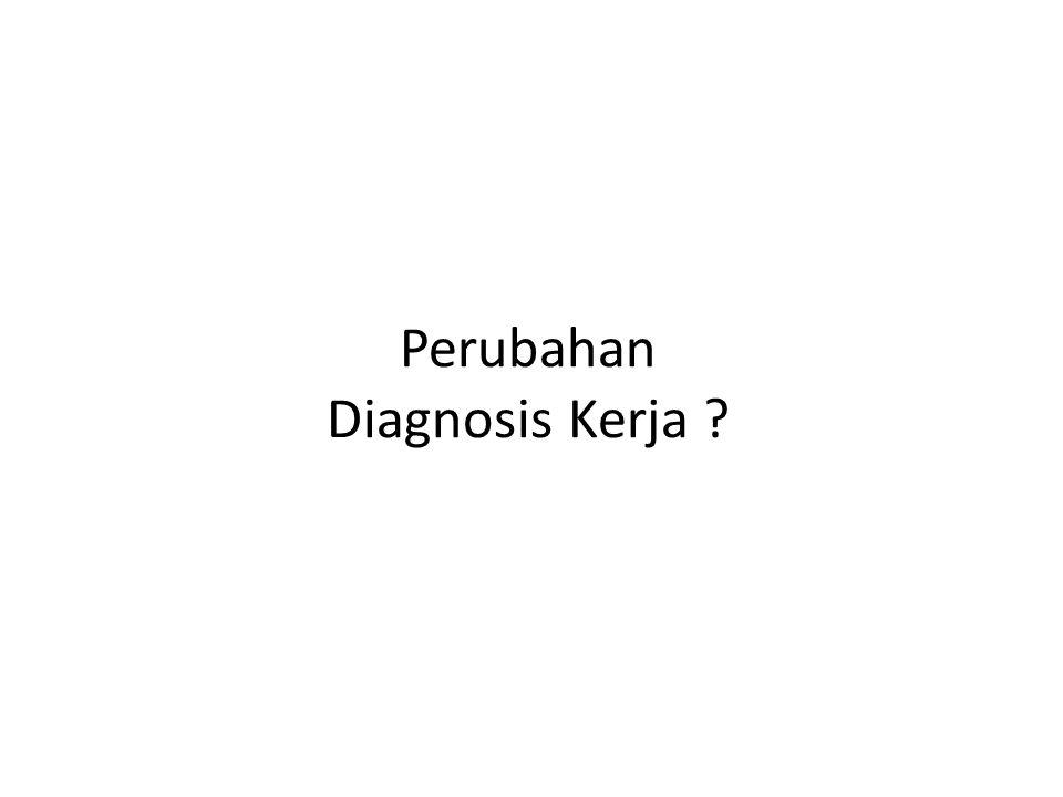 Perubahan Diagnosis Kerja