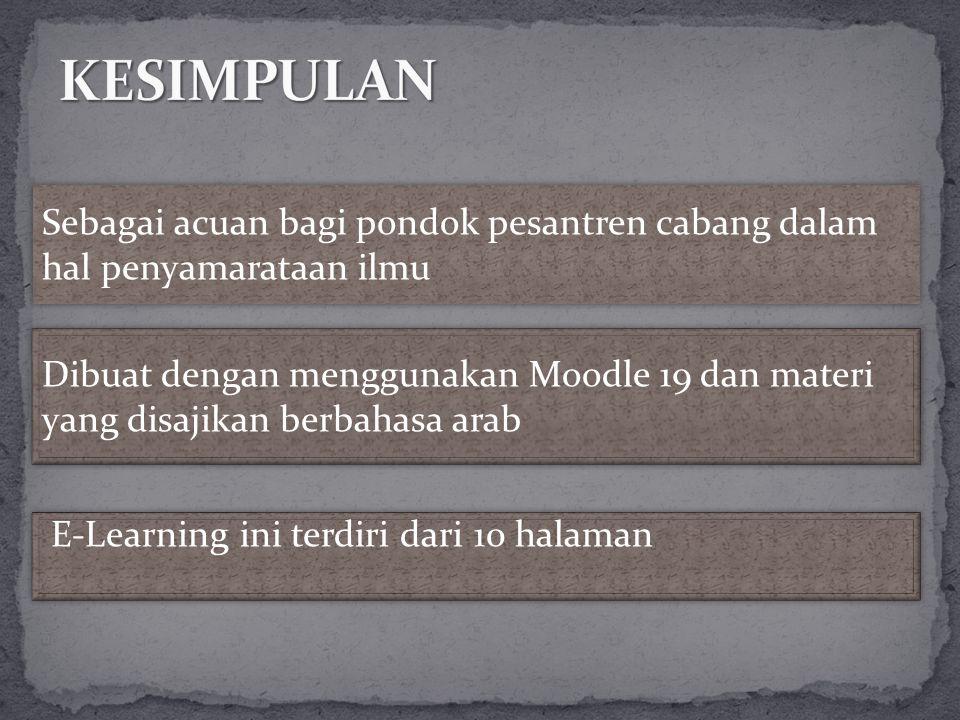Sebagai acuan bagi pondok pesantren cabang dalam hal penyamarataan ilmu Dibuat dengan menggunakan Moodle 19 dan materi yang disajikan berbahasa arab E-Learning ini terdiri dari 10 halaman