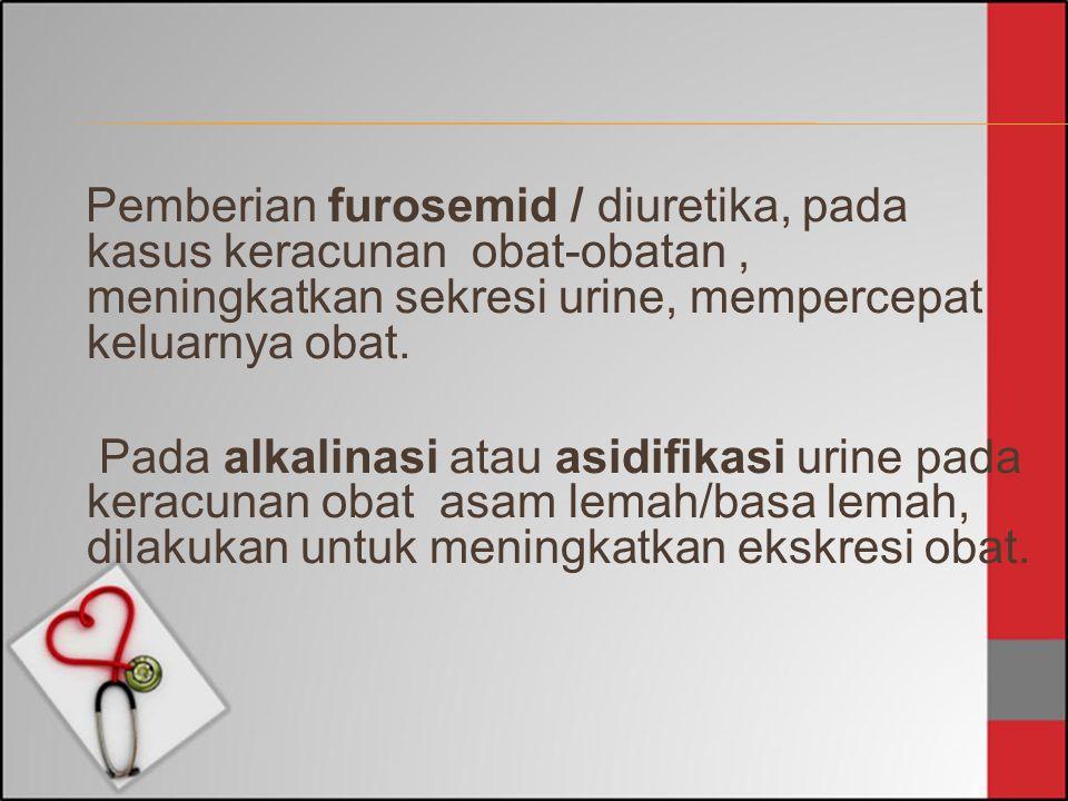 Pemberian furosemid / diuretika, pada kasus keracunan obat-obatan, meningkatkan sekresi urine, mempercepat keluarnya obat. Pada alkalinasi atau asidif