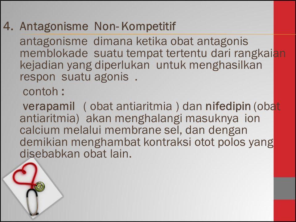 4.Antagonisme Non- Kompetitif antagonisme dimana ketika obat antagonis memblokade suatu tempat tertentu dari rangkaian kejadian yang diperlukan untuk
