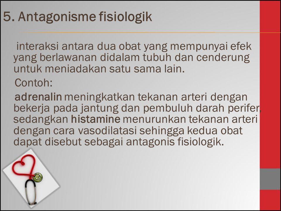 5. Antagonisme fisiologik interaksi antara dua obat yang mempunyai efek yang berlawanan didalam tubuh dan cenderung untuk meniadakan satu sama lain. C