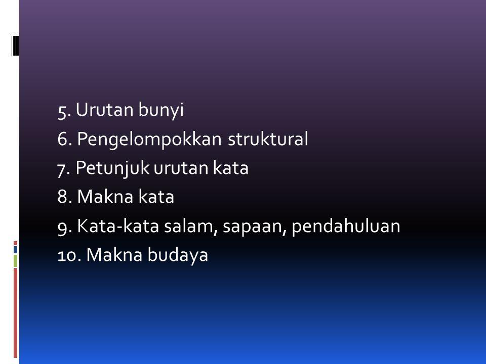 5. Urutan bunyi 6. Pengelompokkan struktural 7. Petunjuk urutan kata 8. Makna kata 9. Kata-kata salam, sapaan, pendahuluan 10. Makna budaya