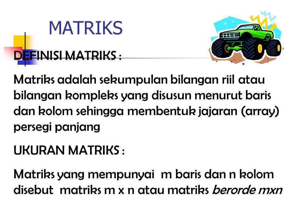 MATRIKS DEFINISI MATRIKS : Matriks adalah sekumpulan bilangan riil atau bilangan kompleks yang disusun menurut baris dan kolom sehingga membentuk jaja