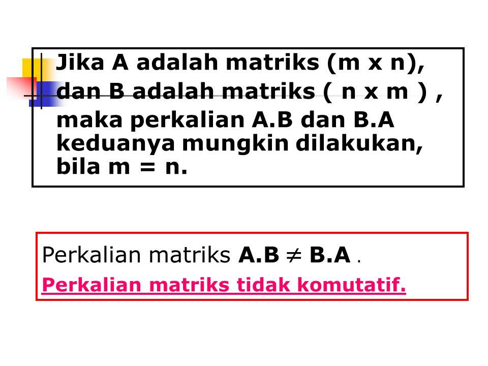 Jika A adalah matriks (m x n), dan B adalah matriks ( n x m ), maka perkalian A.B dan B.A keduanya mungkin dilakukan, bila m = n. Perkalian matriks A.