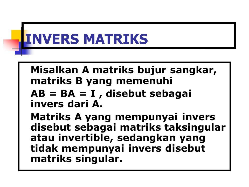 INVERS MATRIKS Misalkan A matriks bujur sangkar, matriks B yang memenuhi AB = BA = I, disebut sebagai invers dari A. Matriks A yang mempunyai invers d
