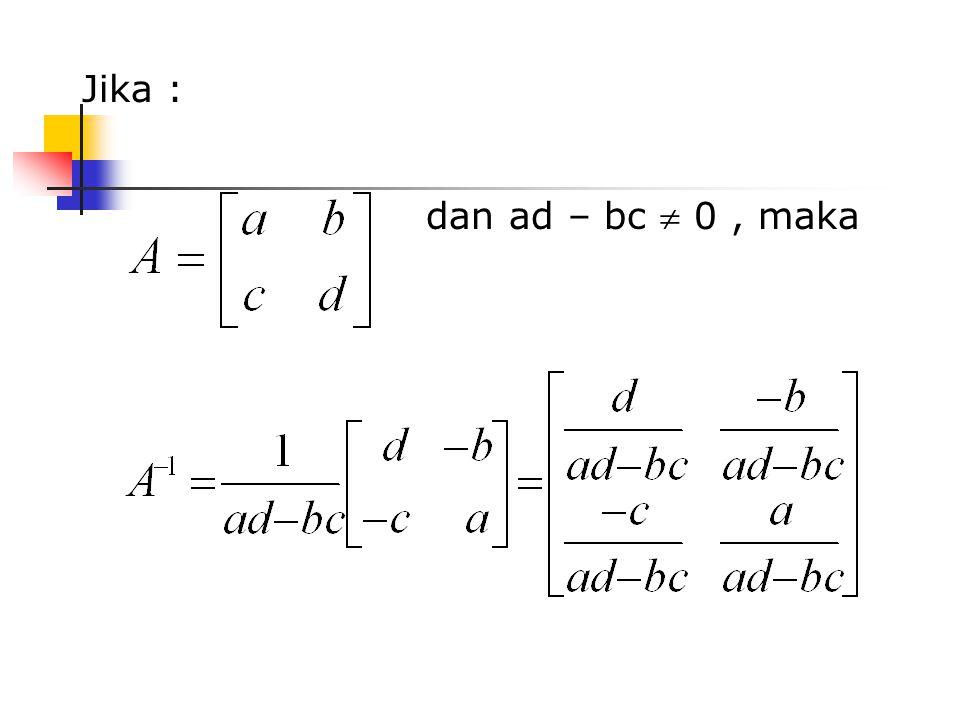 Jika : dan ad – bc  0, maka