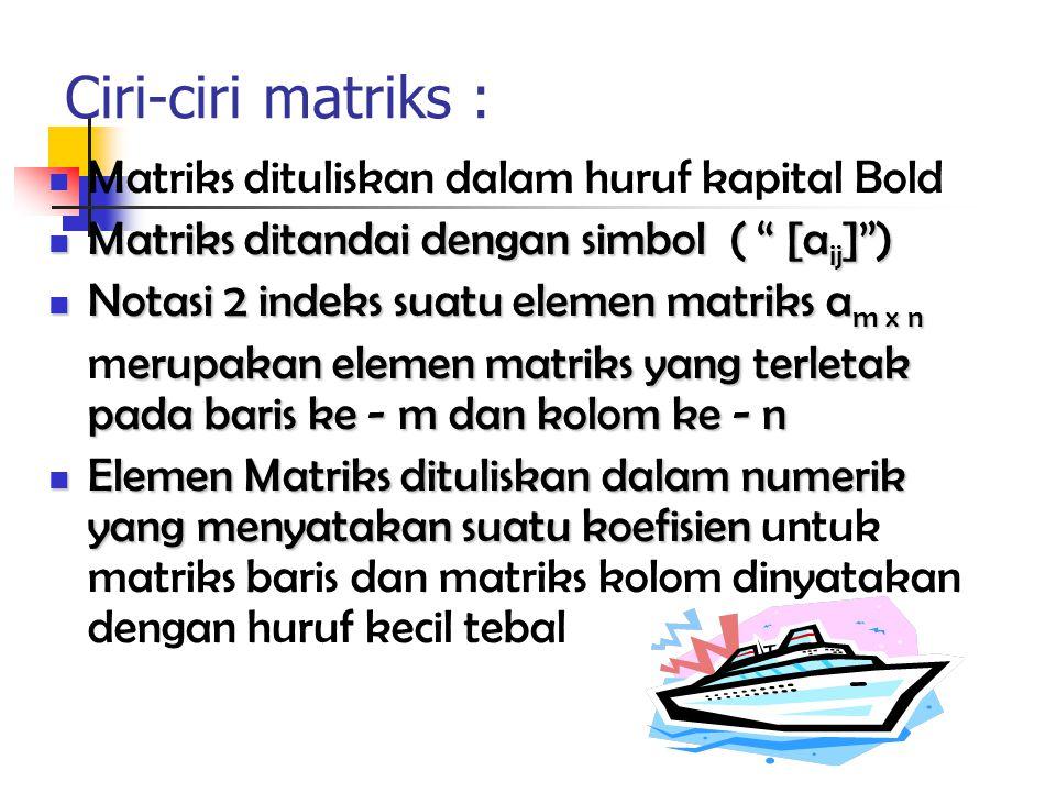 """Ciri-ciri matriks : Matriks dituliskan dalam huruf kapital Bold Matriks ditandai dengan simbol ( """" [a ij ]"""") Matriks ditandai dengan simbol ( """" [a ij"""