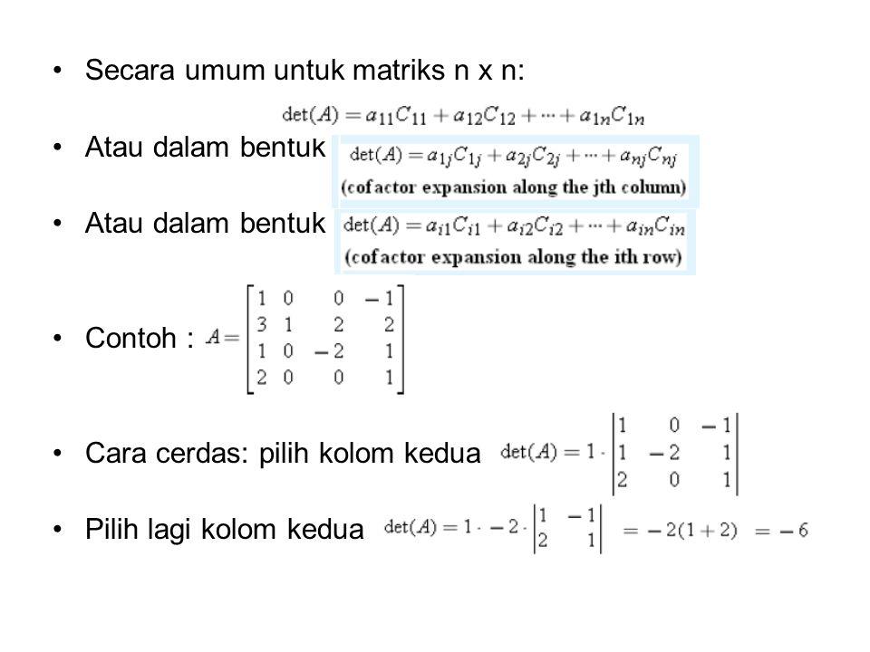 Secara umum untuk matriks n x n: Atau dalam bentuk Contoh : Cara cerdas: pilih kolom kedua Pilih lagi kolom kedua