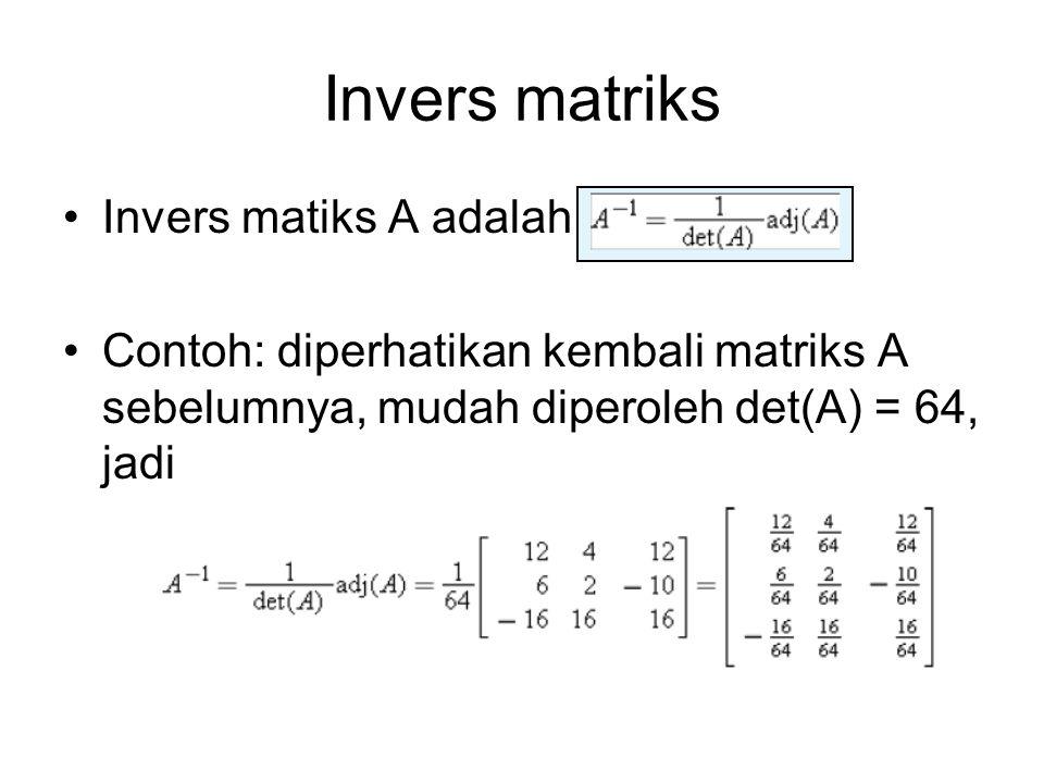 Invers matriks Invers matiks A adalah Contoh: diperhatikan kembali matriks A sebelumnya, mudah diperoleh det(A) = 64, jadi