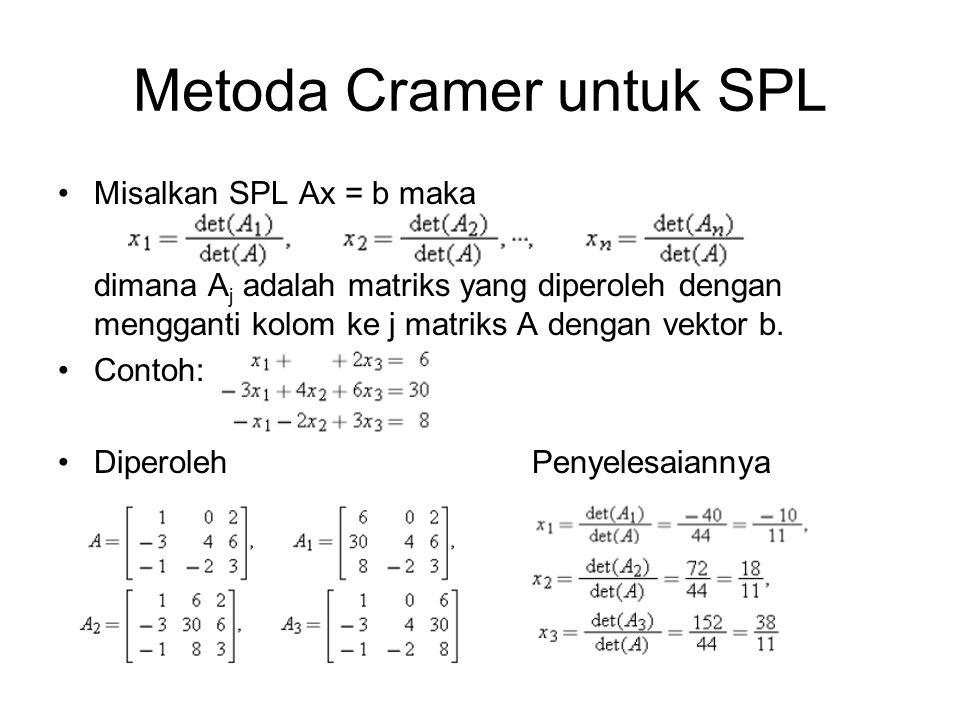 Metoda Cramer untuk SPL Misalkan SPL Ax = b maka dimana A j adalah matriks yang diperoleh dengan mengganti kolom ke j matriks A dengan vektor b.