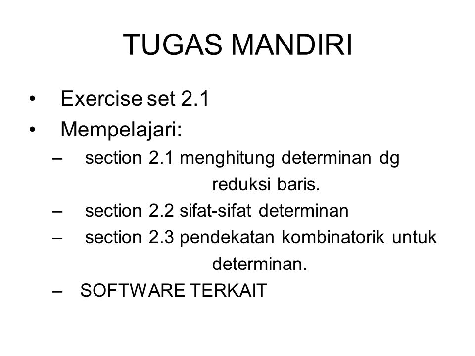 TUGAS MANDIRI Exercise set 2.1 Mempelajari: – section 2.1 menghitung determinan dg reduksi baris. – section 2.2 sifat-sifat determinan – section 2.3 p
