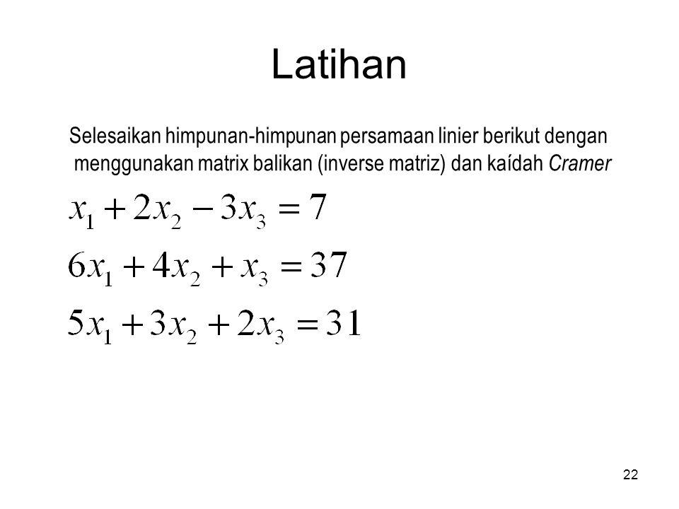 Latihan Selesaikan himpunan-himpunan persamaan linier berikut dengan menggunakan matrix balikan (inverse matriz) dan kaídah Cramer 22