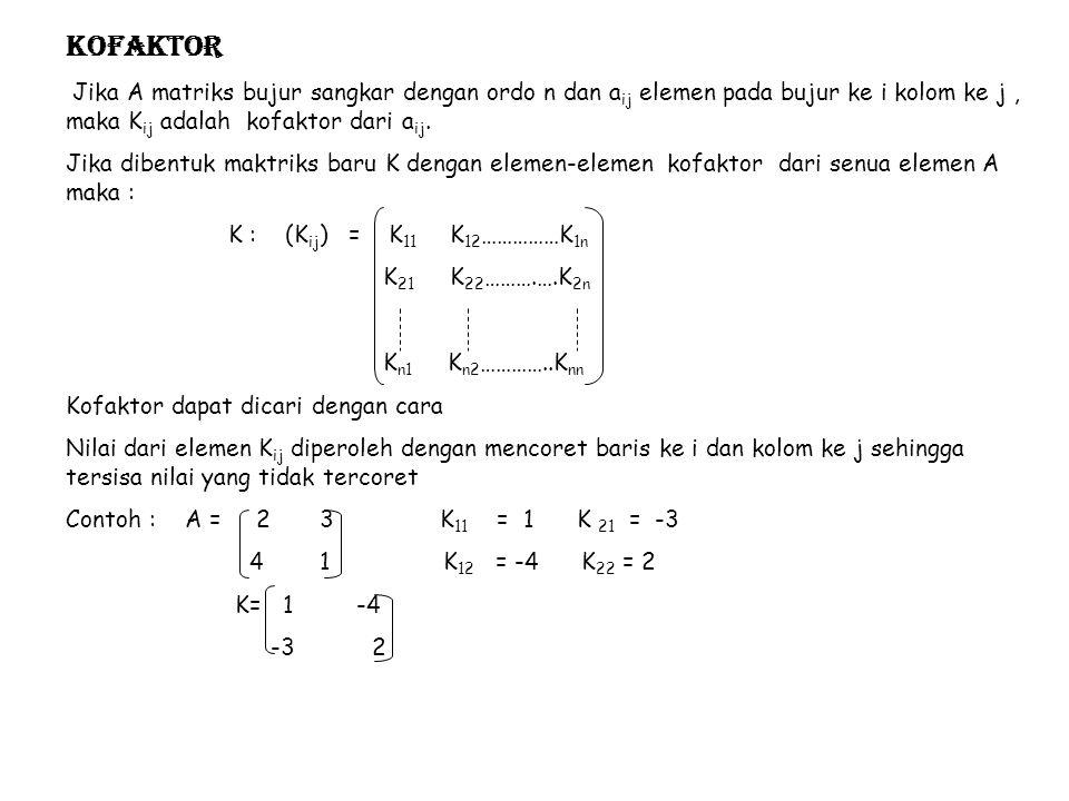 Adjoin matriks Adjoin dari matriks A yang dinyatakan dengan Adj (A) adalah matriks dengan elemen-elemen sama dengan tranpos matriks kofaktor dari a ij : Jadi Adj (A) = K ' = K 11 K 21 ………..…..