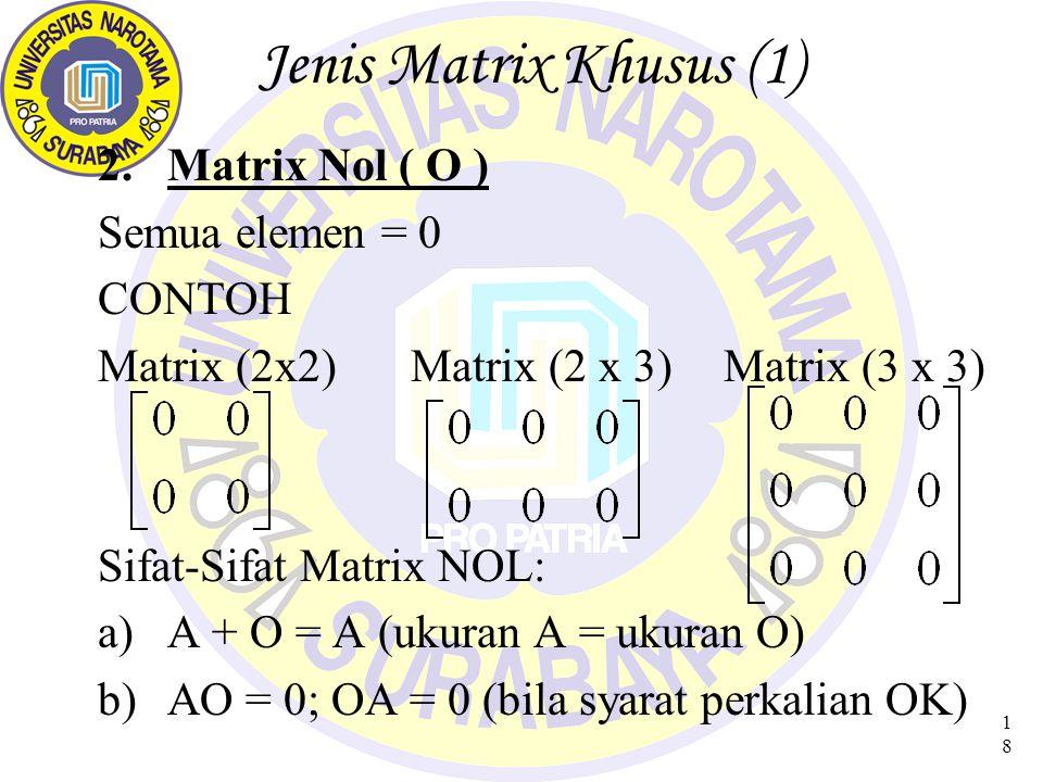 19 Jenis Matrix Khusus (2) 3.Matrix Diagonal Matrix Bujur sangkar, dimana elemen diluar diagonal utama = Nol (a ij ) =Matrix Diagonal, bila a ij = 0, untuk i  j CONTOH :
