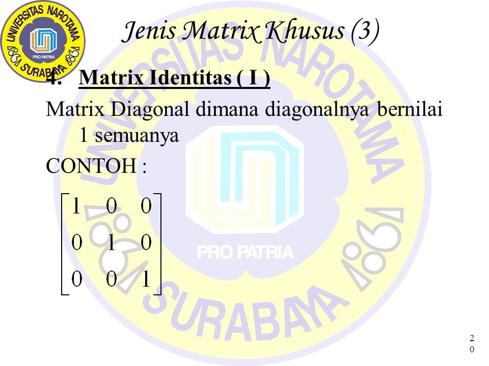 21 Jenis Matrix Khusus (4) 5.Matrix Idempoten, Periodik, Nilpoten Idempoten : AA = A 2 = A (A = Matrix Bujur Sangkar) Periodik : AAA….A = A p = A (dengan periode p-1) Nilpoten : A r = 0 ; Nilpoten dengan Index r (Integer terkecil)