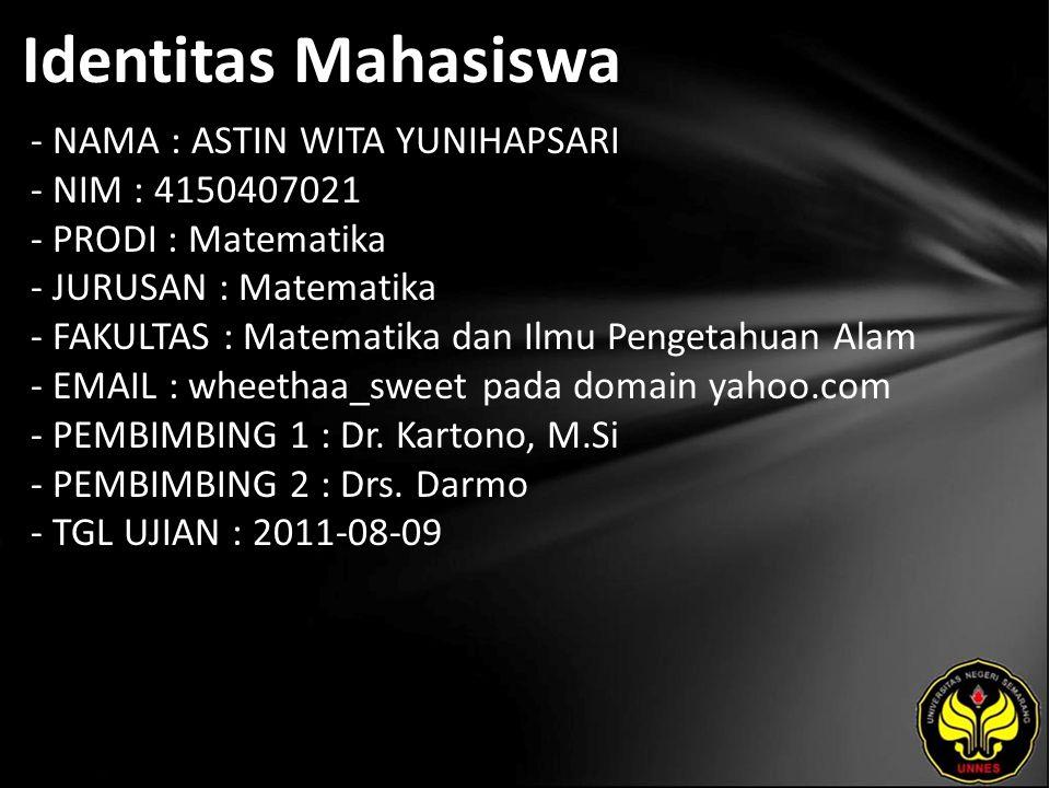 Identitas Mahasiswa - NAMA : ASTIN WITA YUNIHAPSARI - NIM : 4150407021 - PRODI : Matematika - JURUSAN : Matematika - FAKULTAS : Matematika dan Ilmu Pengetahuan Alam - EMAIL : wheethaa_sweet pada domain yahoo.com - PEMBIMBING 1 : Dr.