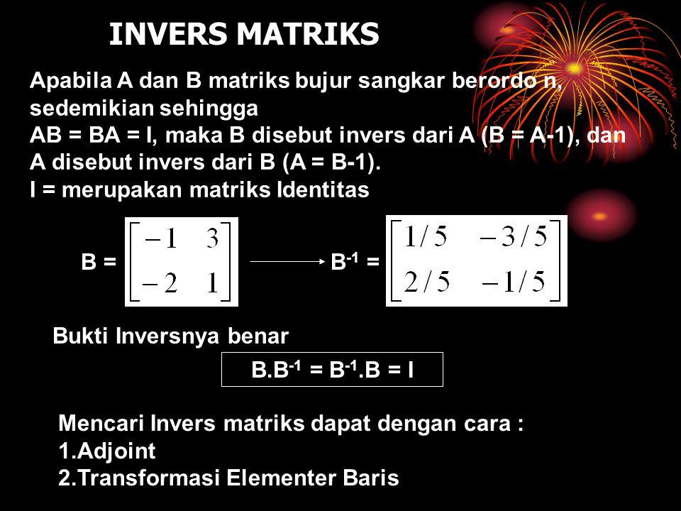 B.B -1 = B -1.B = I Apabila A dan B matriks bujur sangkar berordo n, sedemikian sehingga AB = BA = I, maka B disebut invers dari A (B = A-1), dan A di