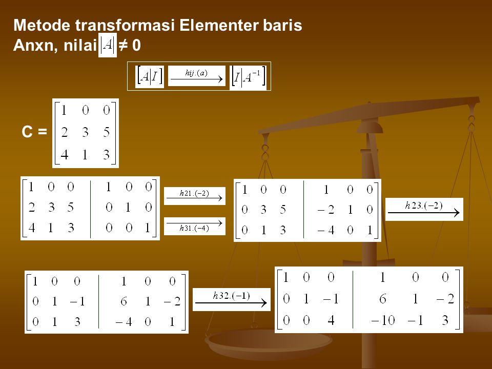 C = Metode transformasi Elementer baris Anxn, nilai ≠ 0
