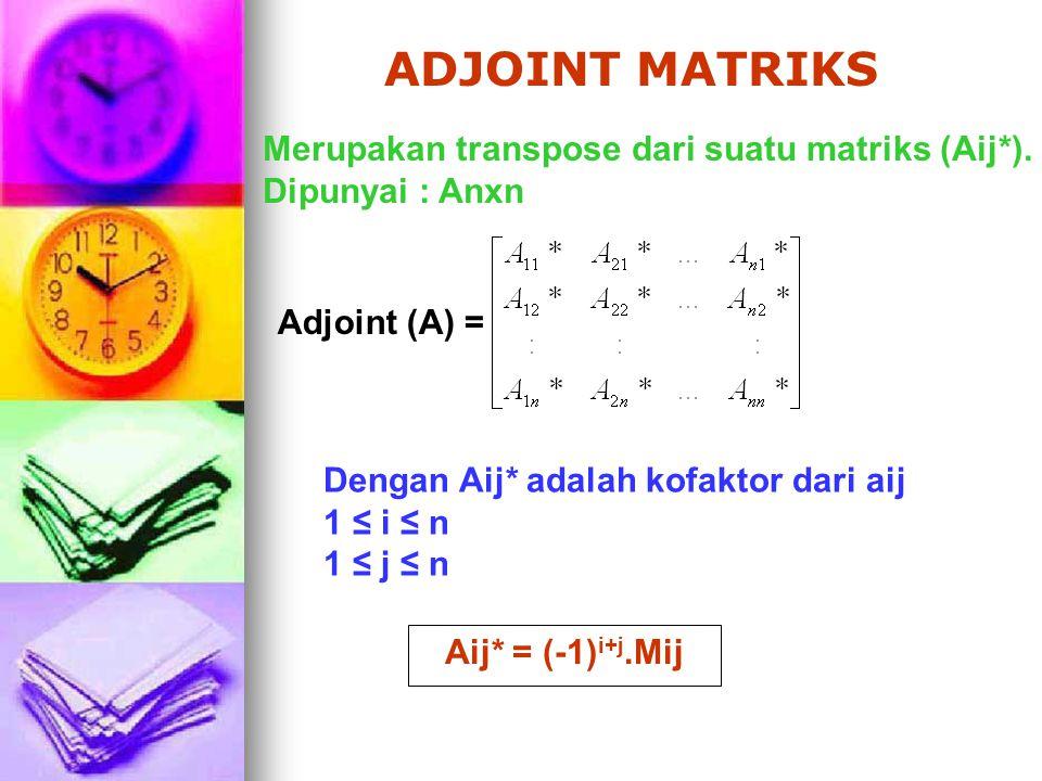 Aij* = (-1) i+j.Mij Merupakan transpose dari suatu matriks (Aij*). Dipunyai : Anxn Dengan Aij* adalah kofaktor dari aij 1 ≤ i ≤ n 1 ≤ j ≤ n ADJOINT MA