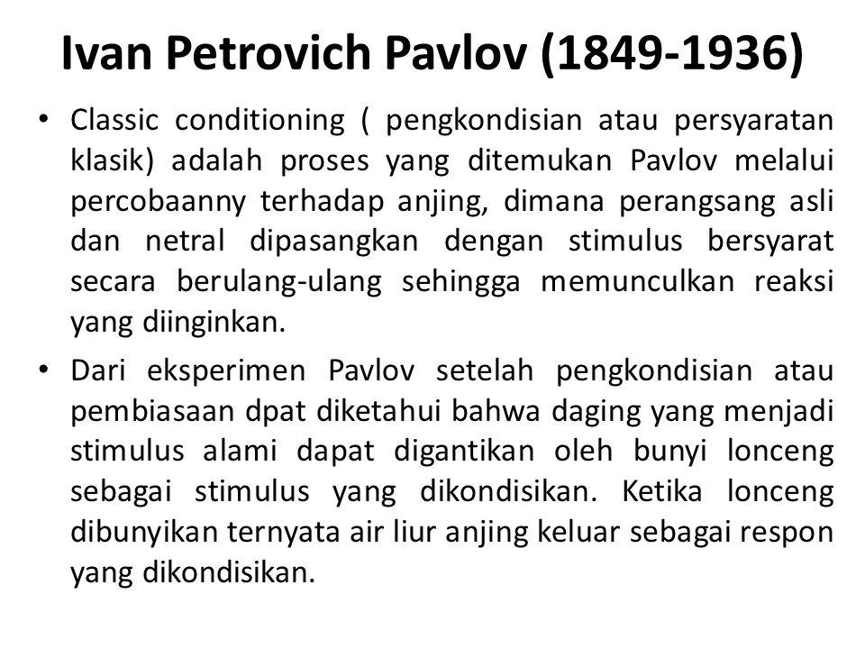 Ivan Petrovich Pavlov (1849-1936) Classic conditioning ( pengkondisian atau persyaratan klasik) adalah proses yang ditemukan Pavlov melalui percobaann