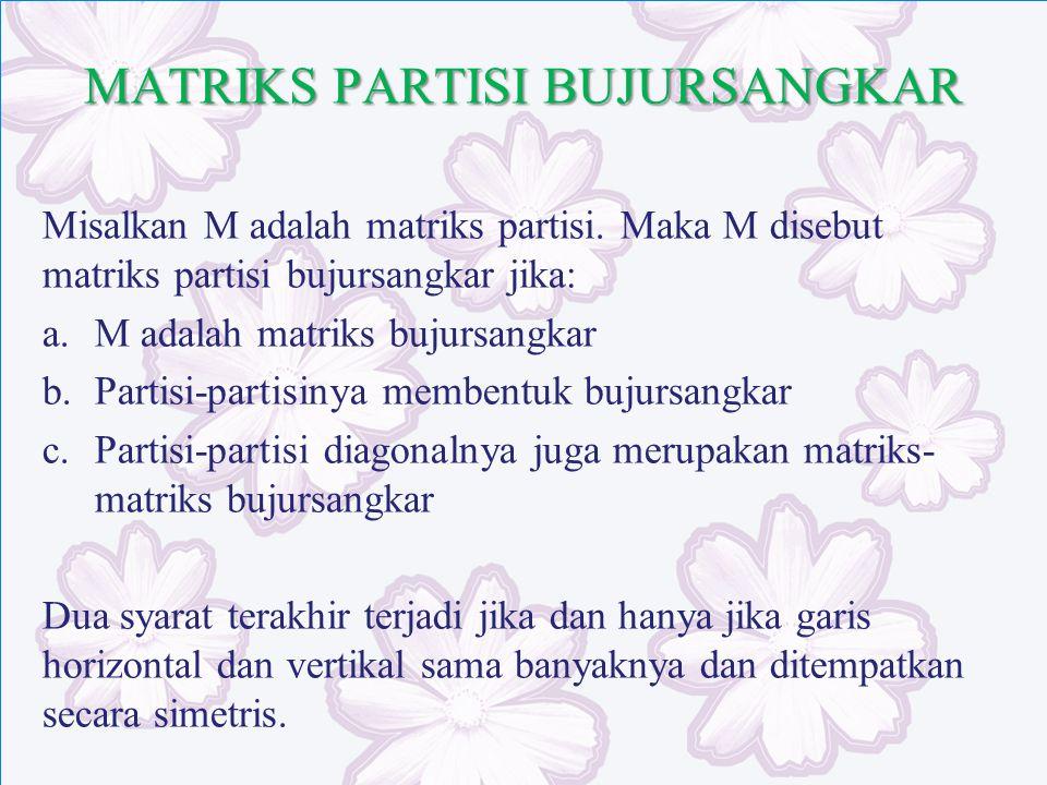 MATRIKS PARTISI BUJURSANGKAR Misalkan M adalah matriks partisi. Maka M disebut matriks partisi bujursangkar jika: a.M adalah matriks bujursangkar b.Pa