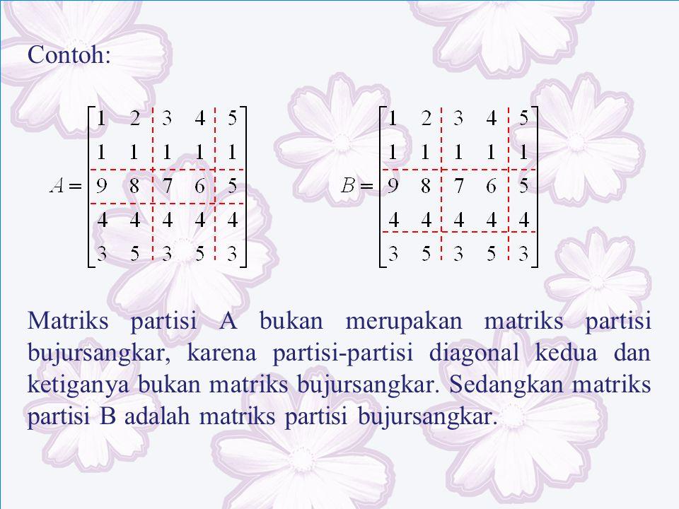Contoh: Matriks partisi A bukan merupakan matriks partisi bujursangkar, karena partisi-partisi diagonal kedua dan ketiganya bukan matriks bujursangkar
