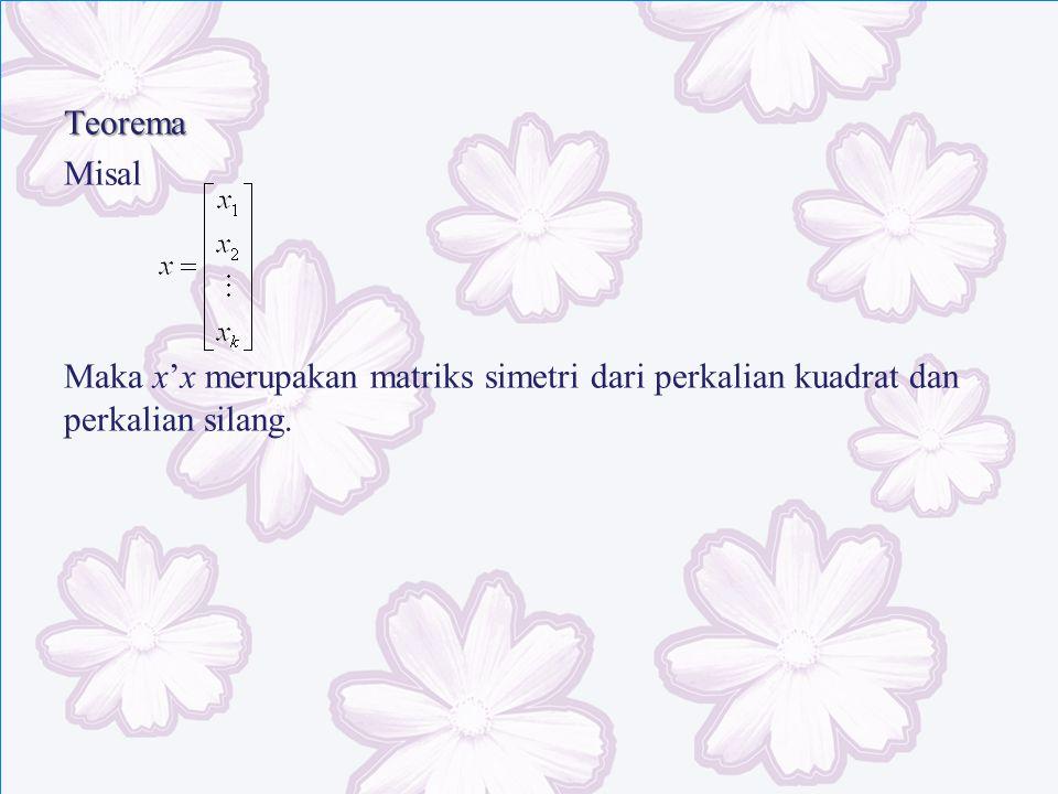 Teorema Misal Maka x'x merupakan matriks simetri dari perkalian kuadrat dan perkalian silang.