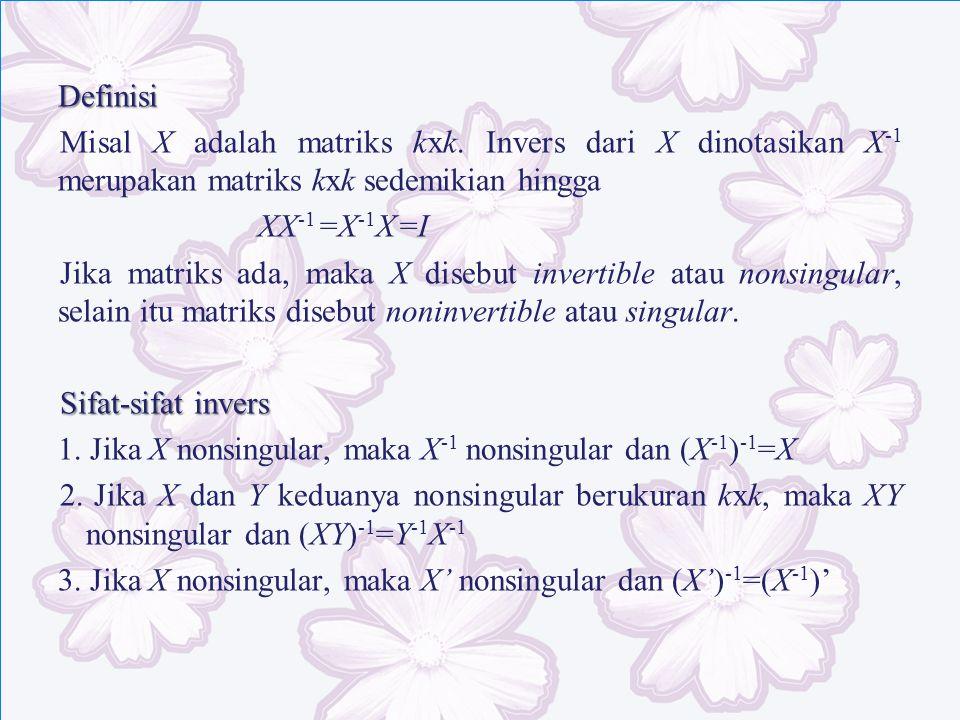 Definisi Misal X adalah matriks kxk. Invers dari X dinotasikan X -1 merupakan matriks kxk sedemikian hingga XX -1 =X -1 X =I Jika matriks ada, maka X