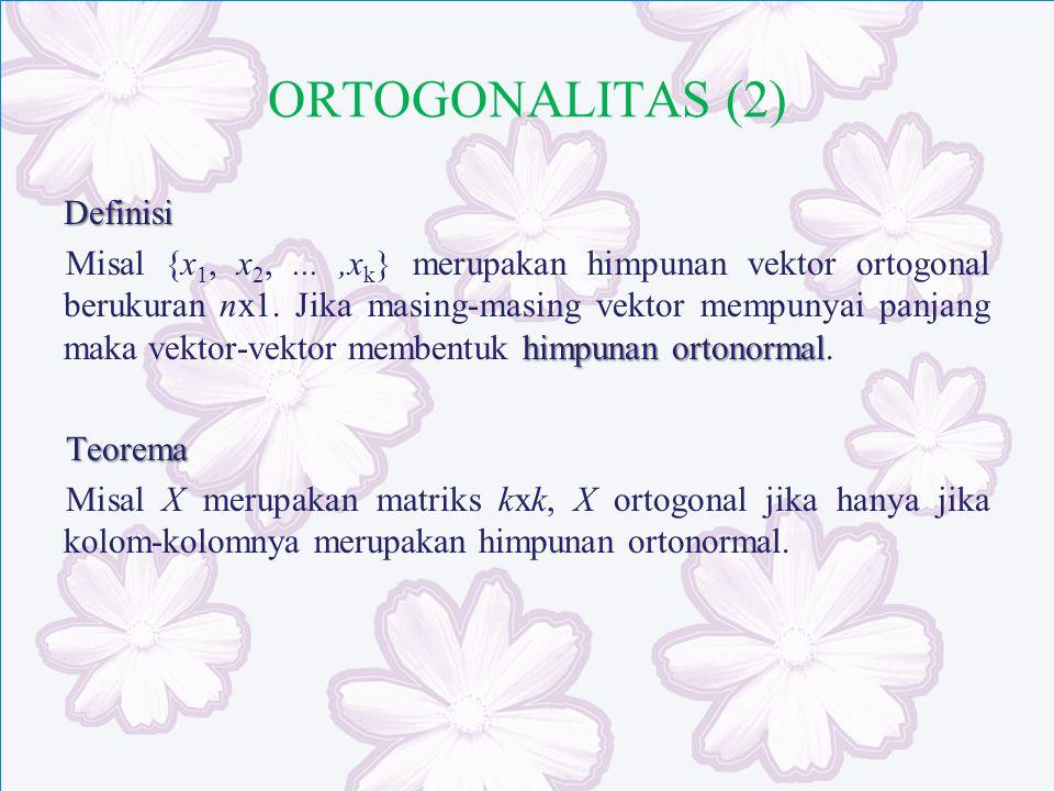 ORTOGONALITAS (2) Definisi himpunan ortonormal Misal {x 1, x 2,...,x k } merupakan himpunan vektor ortogonal berukuran nx1. Jika masing-masing vektor