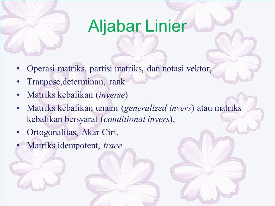 Aljabar Linier Operasi matriks, partisi matriks, dan notasi vektor, Tranpose,determinan, rank Matriks kebalikan (inverse) Matriks kebalikan umum (gene