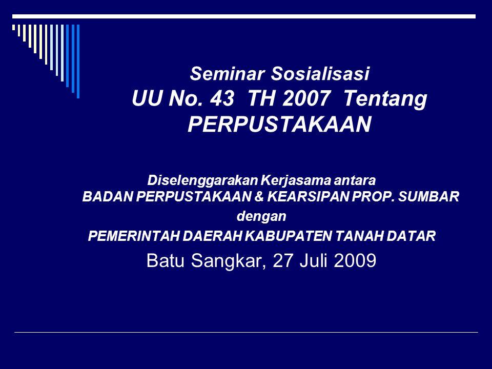 Seminar Sosialisasi UU No. 43 TH 2007 Tentang PERPUSTAKAAN Diselenggarakan Kerjasama antara BADAN PERPUSTAKAAN & KEARSIPAN PROP. SUMBAR dengan PEMERIN