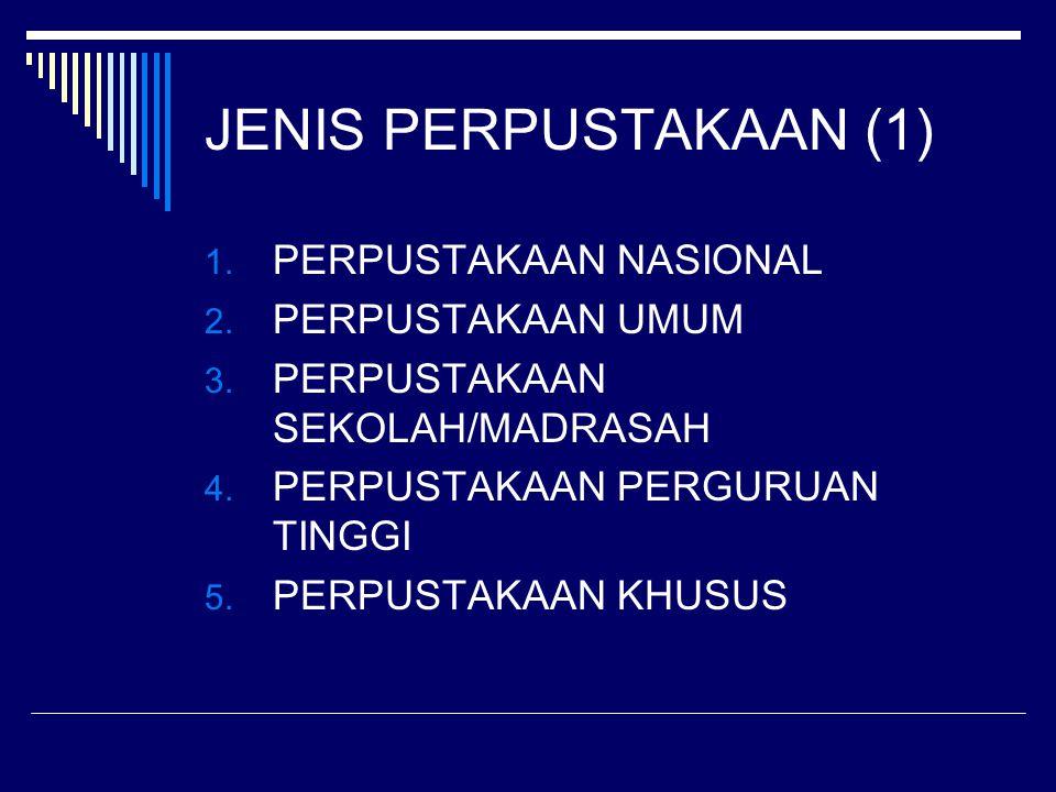 JENIS PERPUSTAKAAN (1) 1. PERPUSTAKAAN NASIONAL 2. PERPUSTAKAAN UMUM 3. PERPUSTAKAAN SEKOLAH/MADRASAH 4. PERPUSTAKAAN PERGURUAN TINGGI 5. PERPUSTAKAAN