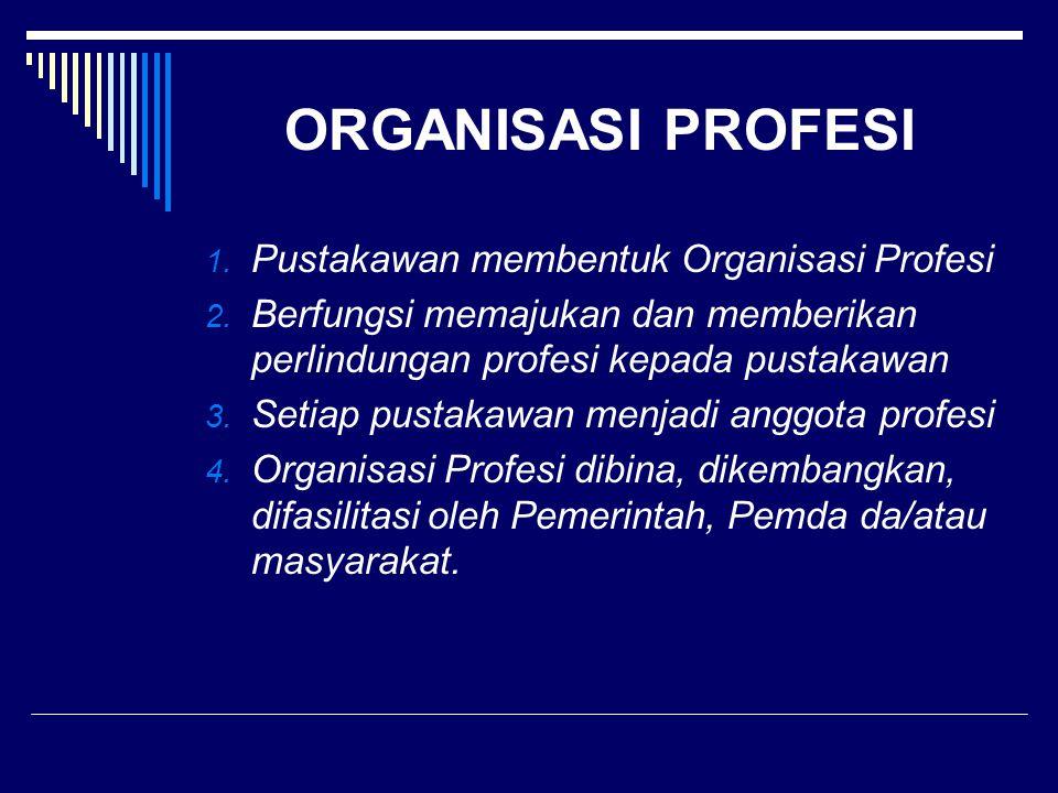 ORGANISASI PROFESI 1. Pustakawan membentuk Organisasi Profesi 2. Berfungsi memajukan dan memberikan perlindungan profesi kepada pustakawan 3. Setiap p