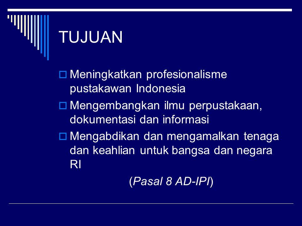 TUJUAN  Meningkatkan profesionalisme pustakawan Indonesia  Mengembangkan ilmu perpustakaan, dokumentasi dan informasi  Mengabdikan dan mengamalkan