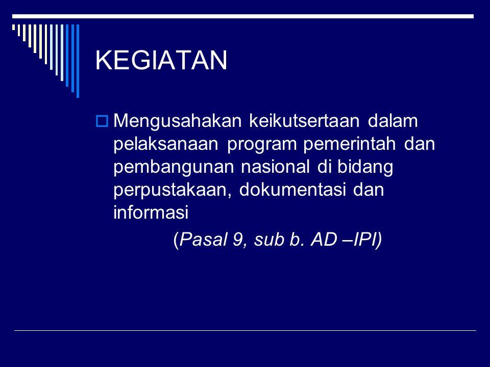 KEGIATAN  Mengusahakan keikutsertaan dalam pelaksanaan program pemerintah dan pembangunan nasional di bidang perpustakaan, dokumentasi dan informasi